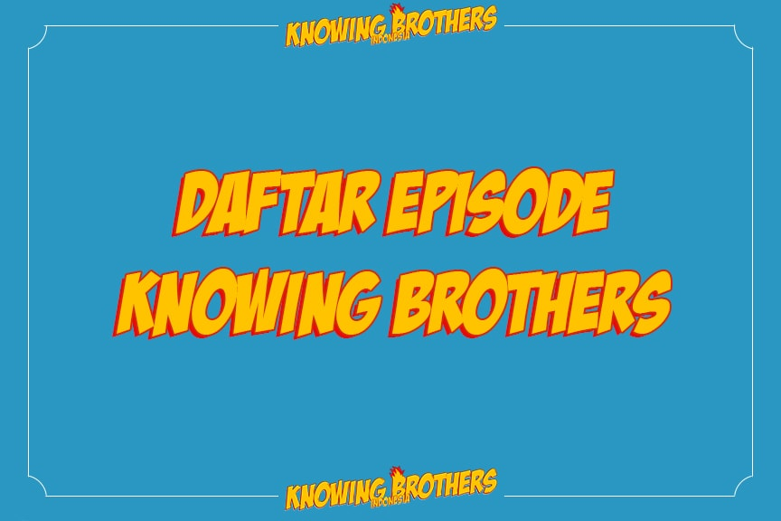 Daftar Episode Knowing Brothers