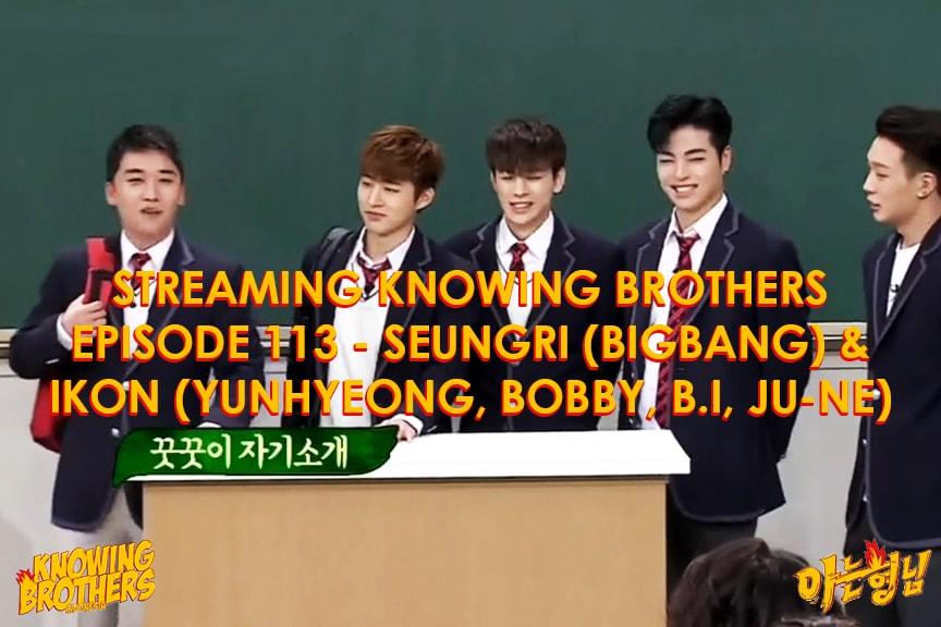 Knowing Brothers eps 113 – Seungri & iKON