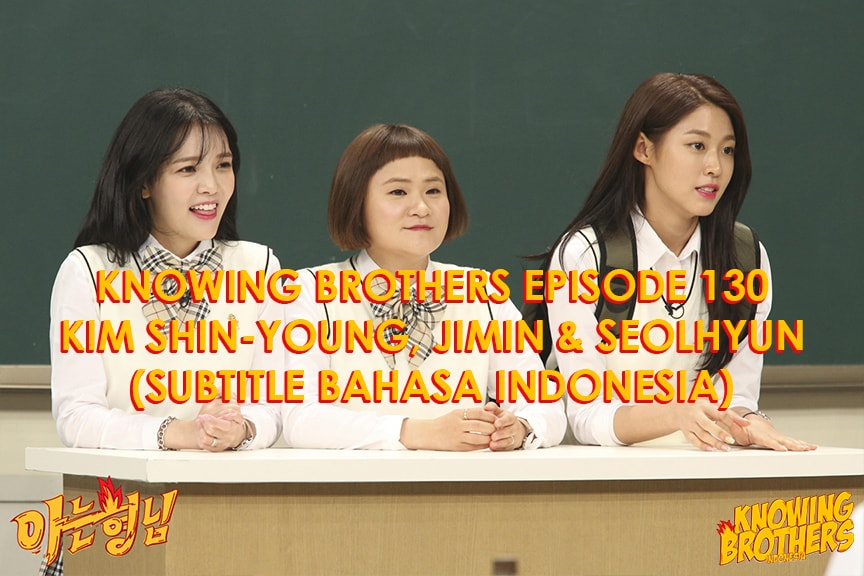 Knowing Brothers eps 130 – Kim Shin-young, Jimin & Seolhyun
