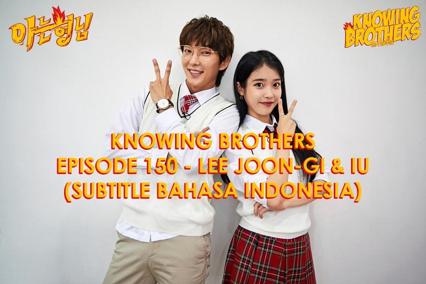 Knowing Brothers eps 150 – Lee Joon-gi & IU