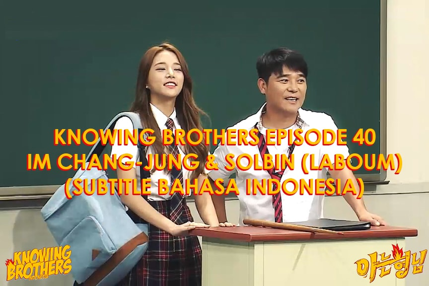 Knowing Brothers eps 40 – Im Chang-jung & Solbin