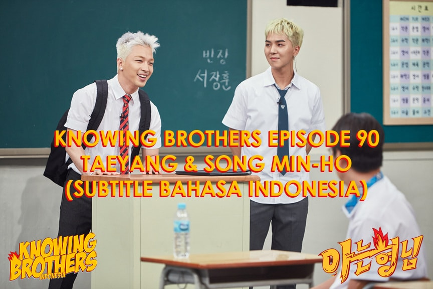 Knowing Brothers eps 90 – Taeyang & Song Min-ho